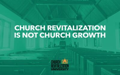 Church Revitalization is not Church Growth